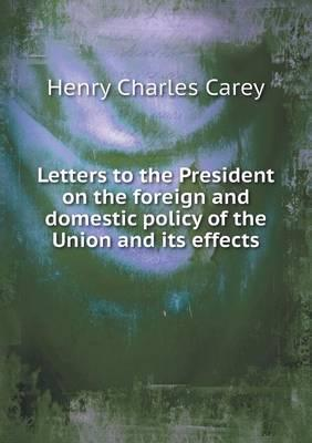 Letters to the President on the Foreign and Domestic Policy of the Union and Its Effects