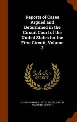 Reports of Cases Argued and Determined in the Circuit Court of the United States for the First Circuit, Volume 3