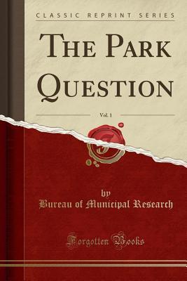 The Park Question, Vol. 1 (Classic Reprint)