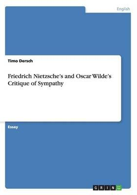 Friedrich Nietzsche's and Oscar Wilde's Critique of Sympathy