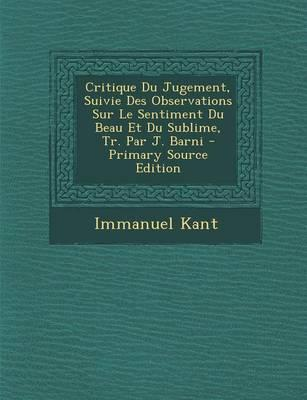 Critique Du Jugement, Suivie Des Observations Sur Le Sentiment Du Beau Et Du Sublime, Tr. Par J. Barni