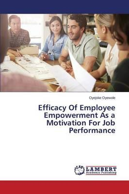 Efficacy Of Employee Empowerment As a Motivation For Job Performance