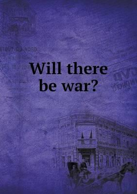 Will There Be War?