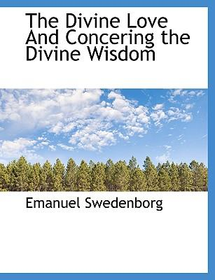The Divine Love And Concering the Divine Wisdom