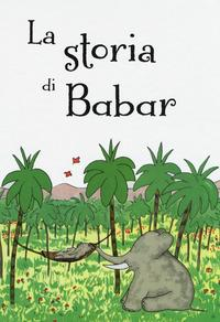 La storia di Babar. Ediz. a colori
