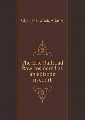 The Erie Railroad Row Cosidered as an Episode in Court