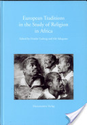 European traditions in the study of religion in Africa / edited by Frieder Ludwig and Afe Adogame ; in cooperation with Ulrich Berner and Christoph Bochinger.