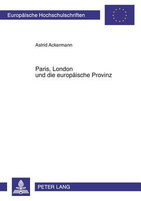 Paris, London und die europäische Provinz