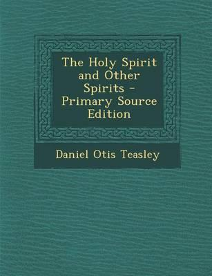 The Holy Spirit and Other Spirits - Primary Source Edition