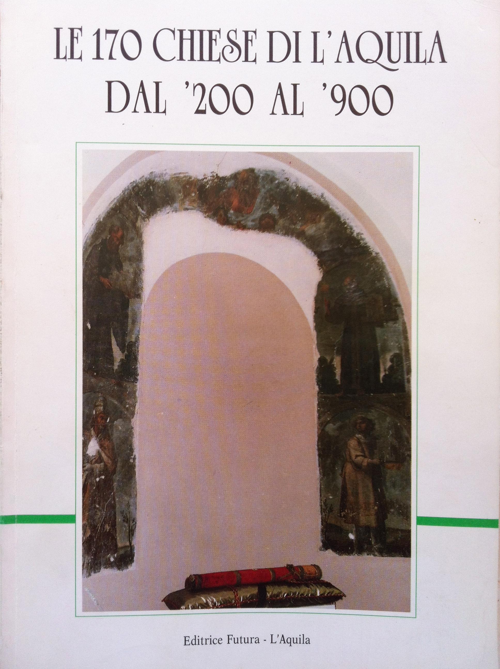 Le 170 Chiese di L'Aquila dal '200 al '900
