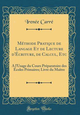 Méthode Pratique de Langage Et de Lecture d'Écriture, de Calcul, Etc