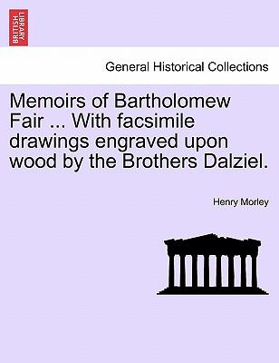 Memoirs of Bartholomew Fair ... With facsimile drawings engraved upon wood by the Brothers Dalziel