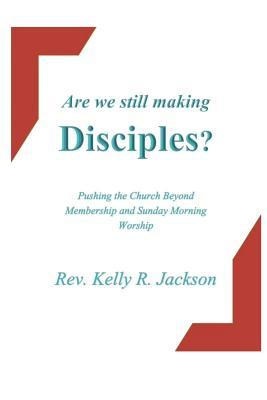 Are We Still Making Disciples?