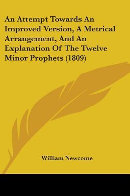 An Attempt Towards An Improved Version, A Metrical Arrangement, And An Explanation Of The Twelve Minor Prophets