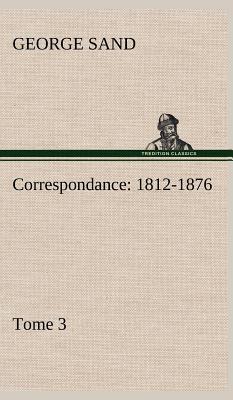 Correspondance 1812 1876 Tome 3