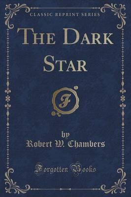 The Dark Star (Classic Reprint)