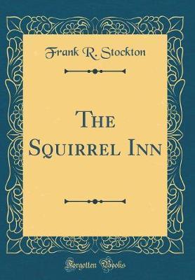 The Squirrel Inn (Classic Reprint)