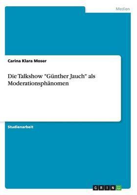 """Die Talkshow """"Günther Jauch"""" als Moderationsphänomen"""