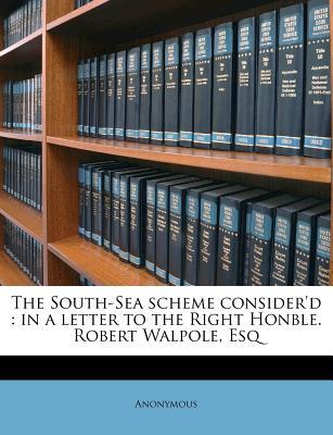 The South-Sea Scheme Consider'd