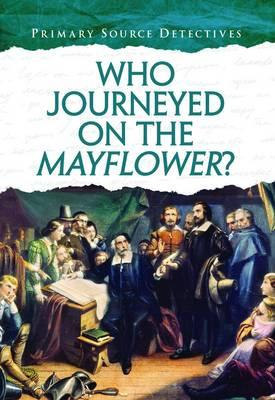 Who Journeyed on the Mayflower? (Primary Source Detectives)