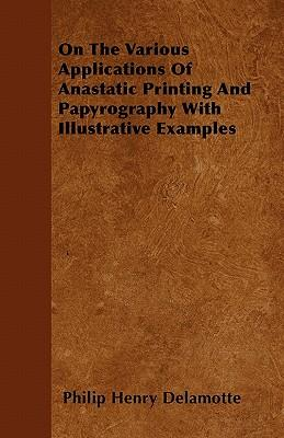 On The Various Applications Of Anastatic Printing And Papyrography With Illustrative Examples