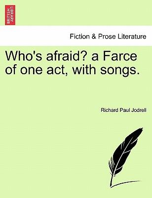 Who's afraid? a Farce of one act, with songs