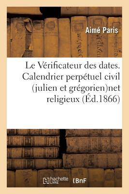 Le Verificateur des Dates. Calendrier Perpetuel Civil Julien et Gregoriennet Religieux