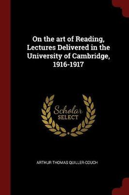 On the Art of Reading, Lectures Delivered in the University of Cambridge, 1916-1917