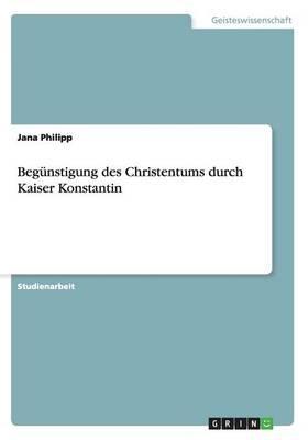 Begünstigung des Christentums durch Kaiser Konstantin
