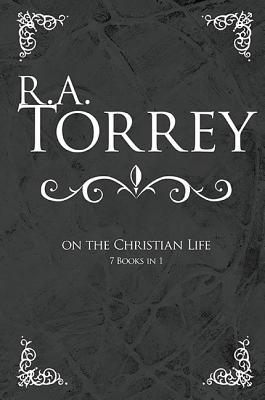 R. A. Torrey on the ...