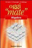 Oggi «mate». Algebra. Per la Scuola media