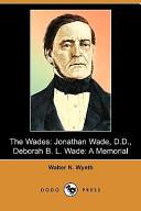 The Wades: Jonathan Wade, D.D., Deborah B. L. Wade: A Memorial (Dodo Press)