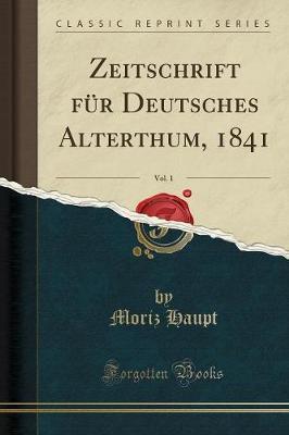 Zeitschrift für Deutsches Alterthum, 1841, Vol. 1 (Classic Reprint)