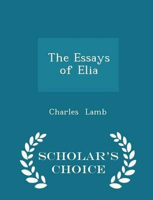 The Essays of Elia - Scholar's Choice Edition