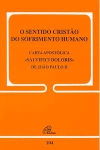 O sentido Cristão do Sofrimento Humano