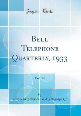 Bell Telephone Quarterly, 1933, Vol. 12 (Classic Reprint)