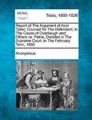 Report of the Argument of Azor Taber, Counsel for the Defendant, in the Cause of Overbaugh and Others vs. Patrie, Decided in the Supreme Court, in the February Term, 1850