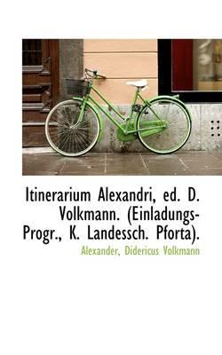 Itinerarium Alexandri, Ed. D. Volkmann. (Einladungs-Progr., K. Landessch. Pforta)