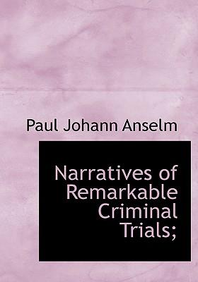 Narratives of Remarkable Criminal Trials;