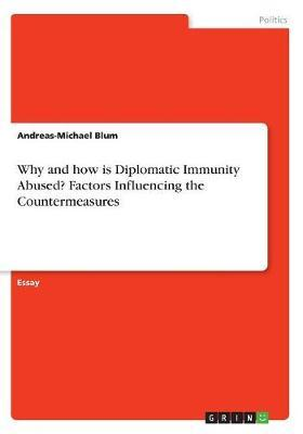 Why and how is Diplomatic Immunity Abused? Factors Influencing the Countermeasures
