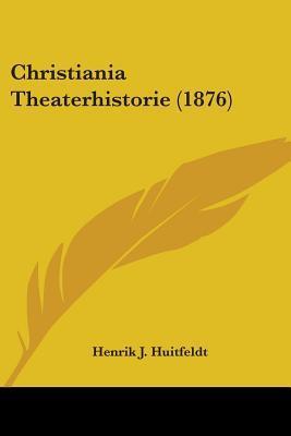 Christiania Theaterhistorie (1876)