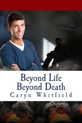 Beyond Life Beyond Death