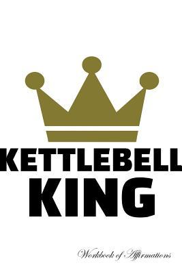 Kettlebell King Workbook of Affirmations Kettlebell King Workbook of Affirmations