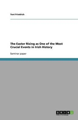 The Easter Rising as One of the Most Crucial Events in Irish History