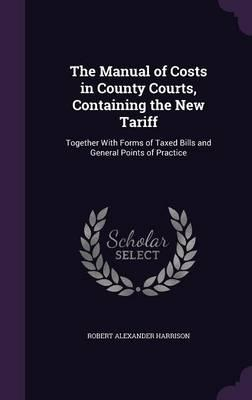 The Manual of Costs in County Courts, Containing the New Tariff