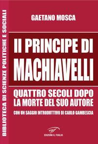 «Il Principe» di Machiavelli quattro secoli dopo la morte del suo autore
