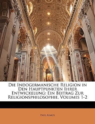 Die Indogermanische Religion in Den Hauptpunkten Ihrer Entwickelung