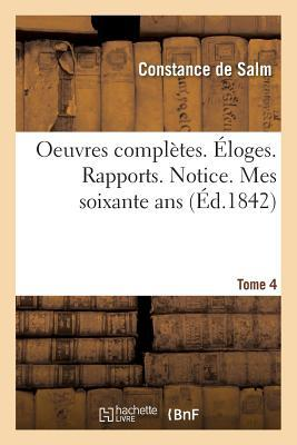 Oeuvres Completes. Eloges. Rapports. Notice. Mes Soixante Ans. Tome 4