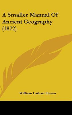 A Smaller Manual of Ancient Geography (1872)