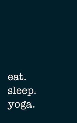 eat. sleep. yoga. - ...